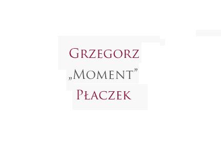 """Grzegorz """"Moment"""" Płaczek"""